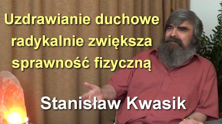 Uzdrawianie duchowe radykalnie zwiększa sprawność fizyczną – Stanisław Kwasik