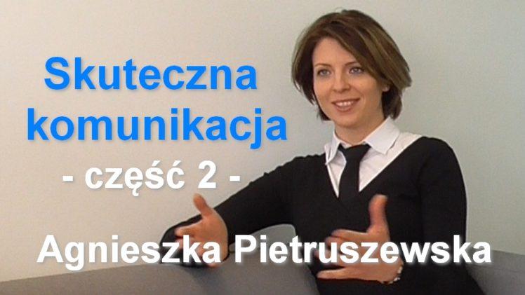 Skuteczna komunikacja, część 2 – Agnieszka Pietruszewska