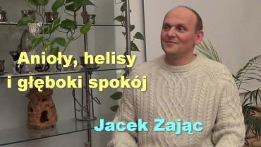 Anioły, helisy i głęboki spokój – Jacek Zając