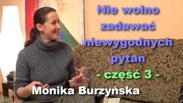 Nie wolno zadawać niewygodnych pytań, część 3 – Monika Burzyńska