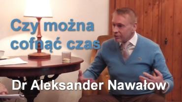 Czy można cofnąć czas – dr Aleksander Nawałow