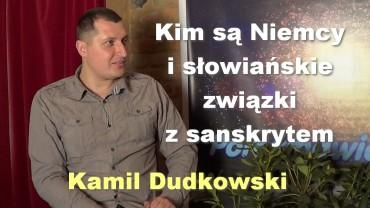 Kim są Niemcy i słowiańskie związki z sanskrytem – Kamil Dudkowski