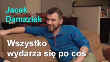 Wszystko wydarza się po coś – Jacek Damaziak