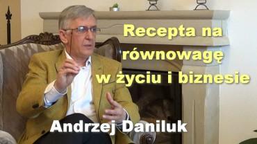 Recepta na równowagę w życiu i biznesie – Andrzej Daniluk