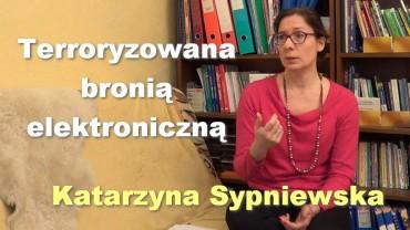 Terroryzowana bronią elektroniczną – Katarzyna Sypniewska