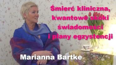Śmierć kliniczna, kwantowe skoki świadomości i plany egzystencji – Marianna Bartke
