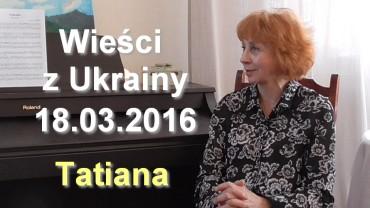 Wieści z Ukrainy 18.03.2016 – Tatiana