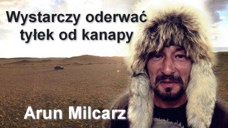 Wystarczy oderwać tyłek od kanapy – Arun Milcarz
