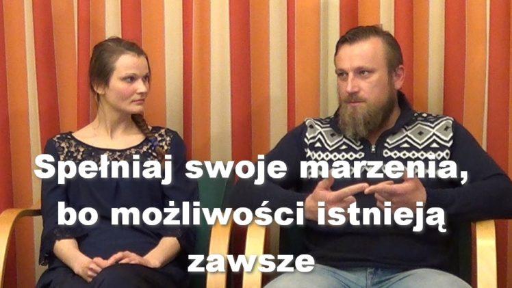 Spełniaj swoje marzenia, bo możliwości istnieją zawsze – Agnieszka Wika i Daniel Wołowski