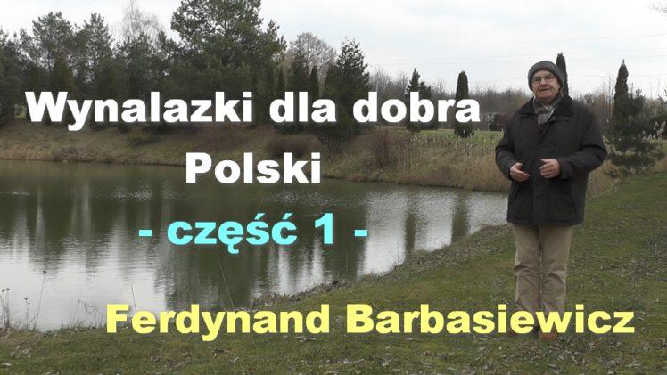 Wynalazki dla dobra Polski, część 1 – Ferdynand Barbasiewicz