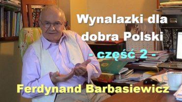 Wynalazki dla dobra Polski, część 2 – Ferdynand Barbasiewicz