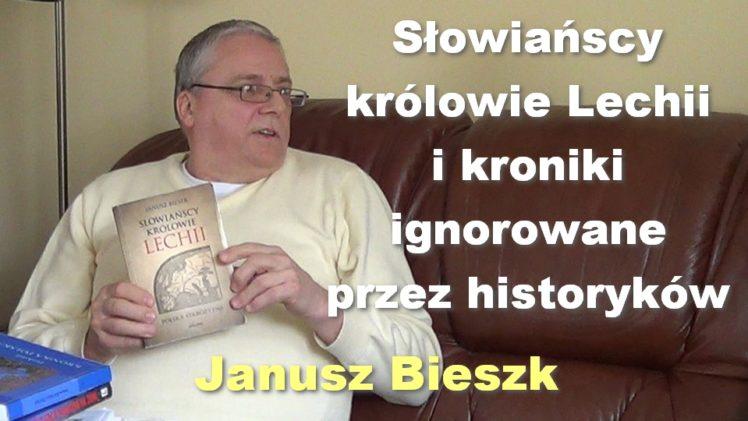 Słowiańscy królowie Lechii i kroniki ignorowane przez historyków – Janusz Bieszk