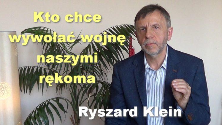 Kto chce wywołać wojnę naszymi rękoma – Ryszard Klein