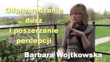 Odprowadzanie dusz i poszerzanie percepcji – Barbara Wojtkowska