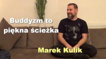 Buddyzm to piękna ścieżka – Marek Kulik
