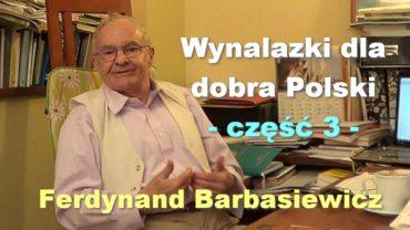 Wynalazki dla dobra Polski, część 3 – Ferdynand Barbasiewicz