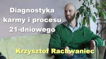 Diagnostyka karmy i procesu 21-dniowego – Krzysztof Rachwaniec