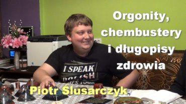 Orgonity, chembustery i długopisy zdrowia – Piotr Ślusarczyk