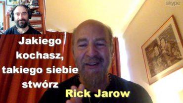Jakiego kochasz, takiego siebie stwórz – Rick Jarow