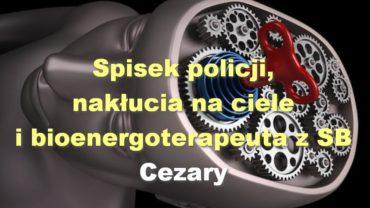 Spisek policji, nakłucia na ciele i bioenergoterapeuta z SB – Cezary