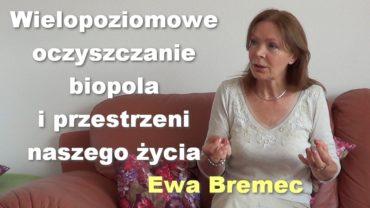 Wielopoziomowe oczyszczanie biopola i przestrzeni naszego życia – Ewa Bremec
