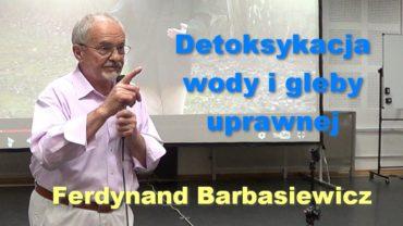 Detoksykacja wody i gleby uprawnej – Ferdynand Barbasiewicz