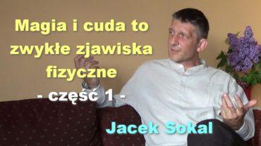 Magia i cuda to zwykłe zjawiska fizyczne, część 1 –  Jacek Sokal