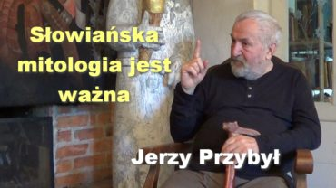 Słowiańska mitologia jest ważna – Jerzy Przybył
