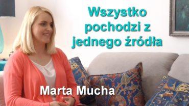 Wszystko pochodzi z jednego źródła – Marta Mucha