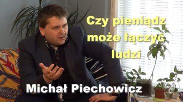 Czy pieniądz może łączyć ludzi – Michał Piechowicz