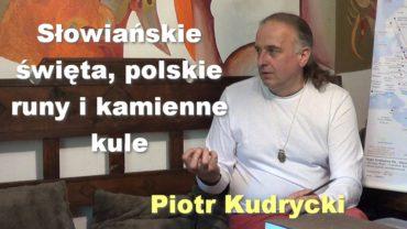 Słowiańskie święta, polskie runy i kamienne kule – Piotr Kudrycki