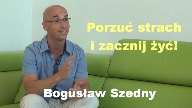 Porzuć strach i zacznij żyć! – Bogusław Szedny