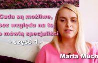 Cuda są możliwe, bez względu na to co mówią specjaliści – część I – Marta Mucha