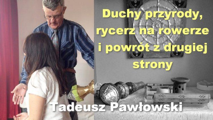 Duchy przyrody, rycerz na rowerze i powrót z drugiej strony – Tadeusz Pawłowski