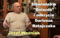 """Słowiańskie """"Gniazdo"""" i odkrycia Dariusza Ratajczaka – Józef Woźniak"""