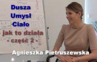 Dusza, umysł, ciało – jak to działa, część 2 – Agnieszka Pietruszewska