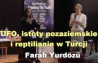 UFO, istoty pozaziemskie i reptilianie w Turcji – Farah Yurdözü