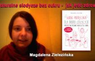 Naturalne słodycze bez cukru – jak jeść zdrowo – Magdalena Zielezińska