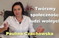 Twórzmy społeczności ludzi wolnych – Paulina Czachowska