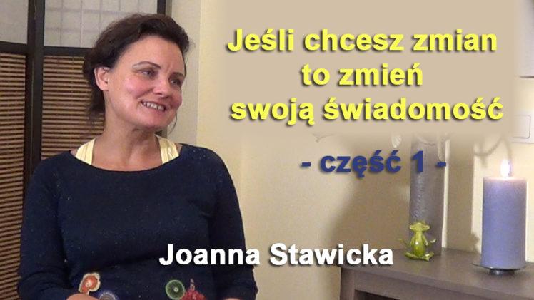 Jeśli chcesz zmian, to zmień swoją świadomość, część 1 – Joanna Stawicka