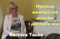 Hipnoza, wewnętrzne dziecko i poczucie winy – Barbara Taube