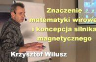 Znaczenie matematyki wirowej i koncepcja silnika magnetycznego – Krzysztof Wilusz