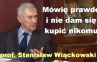 Mówię prawdę i nie dam się kupić nikomu – prof. Stanisław Wiąckowski