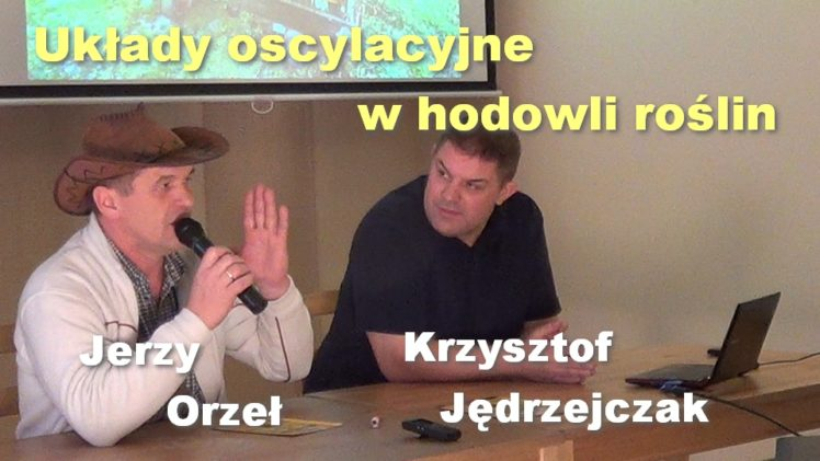 Układy oscylacyjne w hodowli roślin – Jerzy Orzeł i Krzysztof Jędrzejczak
