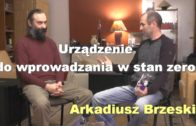 Urządzenie do wprowadzania w stan zero – Arkadiusz Brzeski