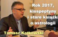 Rok 2017, kisspeptyny i stare książki o astrologii – Tomasz Kotkowski
