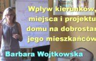 Wpływ kierunków, miejsca i projektu domu na dobrostan jego mieszkańców – Barbara Wojtkowska