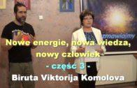 Nowe energie, nowa wiedza, nowy człowiek, część 3 – Biruta Viktorija Komolova