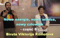 Nowe energie, nowa wiedza, nowy człowiek, część 6 – Biruta Viktorija Komolova
