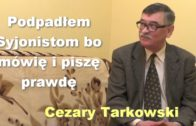Podpadłem Syjonistom bo mówię i piszę prawdę – Cezary Tarkowski